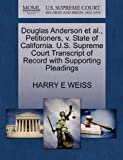 Douglas Anderson et Al. , Petitioners, V. State of California. U. S. Supreme Court Transcript of Record with Supporting Pleadings, Harry E. Weiss, 1270480456