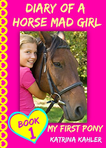 Diary of a Horse Mad Girl: My First Pony - Book 1 - A Perfect Horse Book for Girls aged 9 to 12 by [Kahler, Katrina]