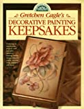 Gretchen Cagle's Decorative Painting Keepsakes, Gretchen Cagle, 0891348352