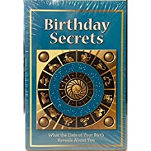 Birthday Secrets : What the Date of Your Birth Reveals About You
