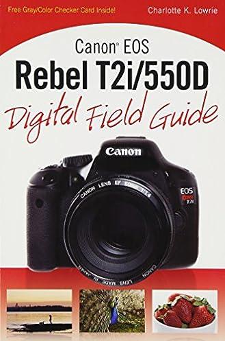 amazon com canon eos rebel t2i 550d digital field guide rh amazon com Canon DLSR Canon EOS 70D