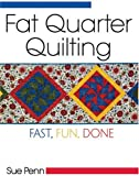 Fat Quarter Quilting: Fast, Fun, Done
