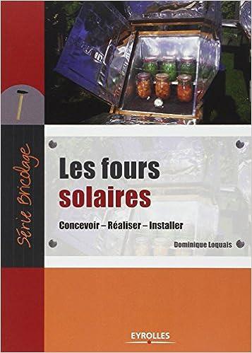 Téléchargement gratuit d\'ebooks pour kindle Les fours solaires : Concevoir, Réaliser, Installer by Dominique Loquais PDF