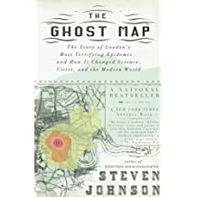 By Steven Johnson - The Ghost Map: The Story of London's Most Terrifying Epidemic--and How It Changed Science, Cities, and the Modern World (1 Reprint)