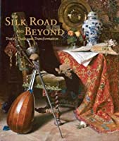 The Silk Road and Beyond: Travel, Trade, and Transformation (Museum Studies)