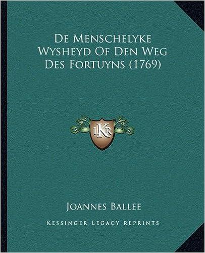Book de Menschelyke Wysheyd of Den Weg Des Fortuyns (1769)