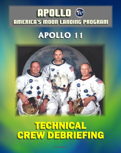1st Lunar Landing (Apollo and America's Moon Landing Program: Apollo 11 Technical Crew Debriefing with Unique Observations about the First Lunar Landing - Astronauts Armstrong, Aldrin, Collins)