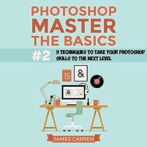 Photoshop - Master the Basics 2 Audiobook