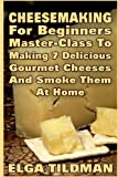 vegan cheese making kit - Cheesemaking For Beginners Master-Class To Making 7 Delicious Gourmet Cheese And Smoke It At Home