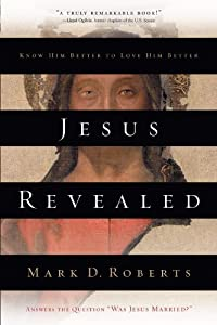 Jesus Revealed: Know Him Better to Love Him Better by Mark D. Roberts (2002-08-20)
