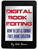 Digital Book Editing: How To Edit And Format For e-Book Creation