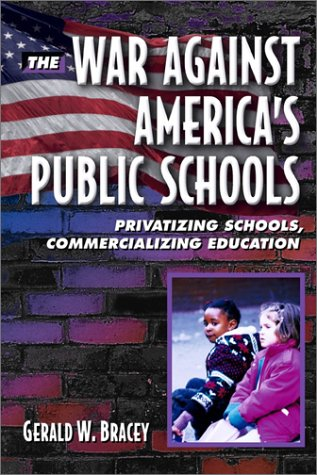 The War Against America's Public Schools: Privatizing Schools, Commercializing Education
