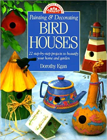 Painting Decorating Birdhouses 22 Step By Step Projects To