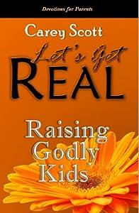 Raising Godly Kids: Devotions for Parents (Let's Get Real)