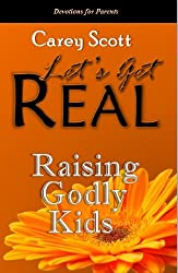 Raising Godly Kids: Devotions for Parents (Let's Get Real)