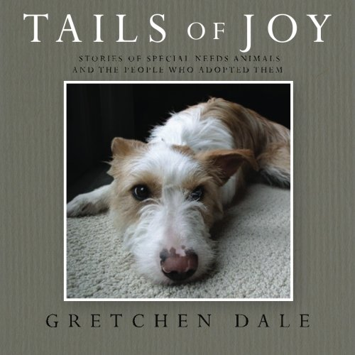Tails of Joy: Stories of Special Needs Animals and the People Who Adopted Them