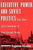 Executive Power and Soviet Politics, Eugene Huskey, 1563240602