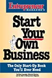 Start Your Own Business: The Only Start-Up Book You'll Ever Need (Entrepreneur Magazine Small Business Series)