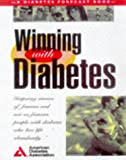 Winning With Diabetes: Inspiring Stories of Famous and Not-So-Famous People With Diabetes Who Live Life Abundantly