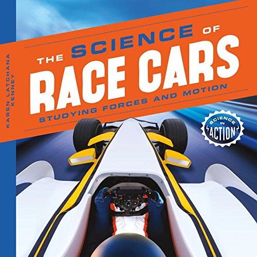Science of Race Cars: Studying Forces and Motion (Science in Action)
