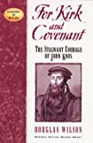 For Kirk and Covenant: The Stalwart Courage of John Knox (Leaders in Action)