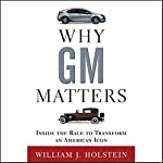 Why GM Matters: Inside the Race to Transform an American Icon | William J. Holstein