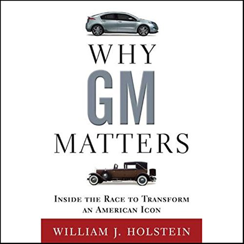 Why GM Matters: Inside the Race to Transform an American Icon