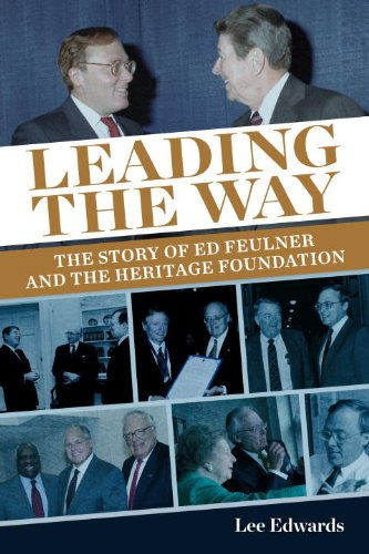 Leading the Way: The Story of Ed Feulner and the Heritage Foundation pdf
