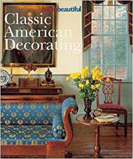 House Beautiful Classic American Decorating: Hearst ...