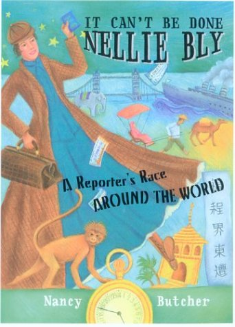 It Can't Be Done, Nellie Bly!: A Reporter's Race Around the World
