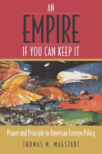 An Empire If You Can Keep It: Power and Principle in American Foreign Policy