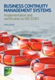 Business Continuity Management Systems : Implementation and Certification to ISO 22301, Estall, Hilary, 1780171463