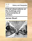 Critical Observations on the Buildings and Improvements of London, James Stuart, 1170389856