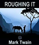 Image of Roughing It: FREE A Connecticut Yankee In King Arthur's Court By Mark Twain  (JBS Classics - 100% Formatted, Illustrated)