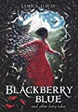 Blackberry Blue: And Other Fairy Tales by Gavin, Jamila (2013) Hardcover