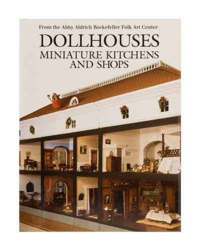 Dollhouses, Miniature Kitchens, and Shops from the Abby Aldrich Rockefeller Folk Art Center