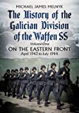 The History of the Galician Division of the Waffen SS: On the Eastern Front: April 1943 to July 1944