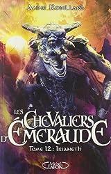 Les Chevaliers d'Emeraude T12 Irianeth