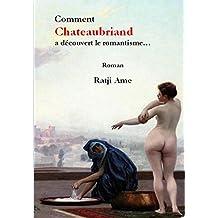 Comment Chateaubriand a découvert le romantisme: Roman (French Edition)