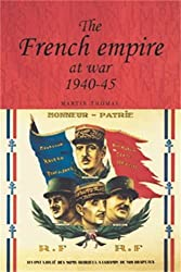 The French empire at War, 1940-1945 (Studies in Imperialism MUP)