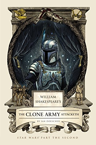 William Shakespeare's The Clone Army Attacketh: Star Wars Part the Second (William Shakespeare's Star Wars) -