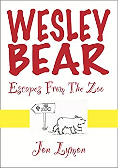 Wesley Bear Escapes From The Zoo by [Lymon, Jon]