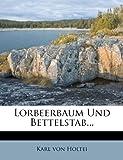 Lorbeerbaum und Bettelstab..., Karl von Holtei, 1275319556