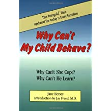 Why Can't My Child Behave?: Why Can't She Cope?  Why Can't He Learn?