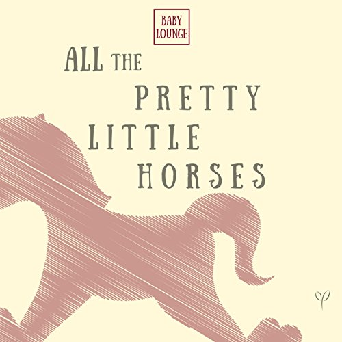 All The Pretty Little Horses - All the Pretty Little Horses