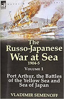 The Russo-Japanese War at Sea 1904-5: Volume 1-Port Arthur, the Battles of the Yellow Sea and Sea of Japan