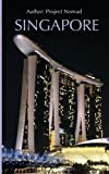Singapore: A Travel Guide For Your Perfect Singapore Adventure: Written By Local Singapore Travel Expert (Singapore Travel guide, Singapore, Singapore History)