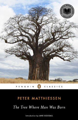 Download The Tree Where Man Was Born (Penguin Classics) [Paperback] [2010] (Author) Peter Matthiessen, Jane Goodall pdf epub