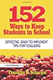 152 Ways to Keep Students in School, Franklin P. Schargel, 1596670878