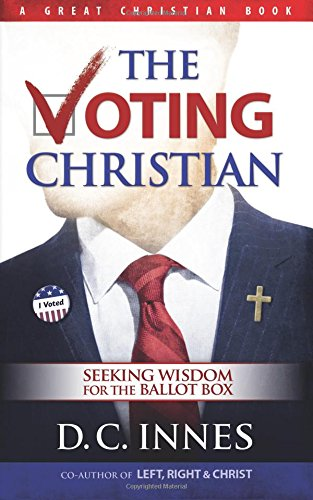 Download The Voting Christian: Seeking Wisdom for the Ballot Box pdf